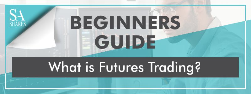 What is Futures Trading - Beginners Guide